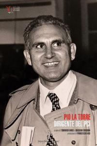 """""""Pio La Torre. Dirigente del PCI"""", a cura di Tommaso Baris e Gregorio Sorgonà."""